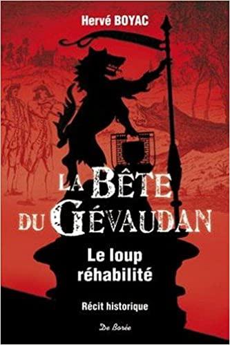 La Bête du Gévaudan - le loup réhabilité Hervé Boyac